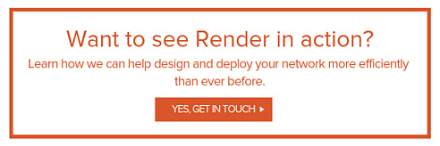 Connect with the Render team today. Learn how we can help design and deploy your network project more efficiently than ever before. (4)
